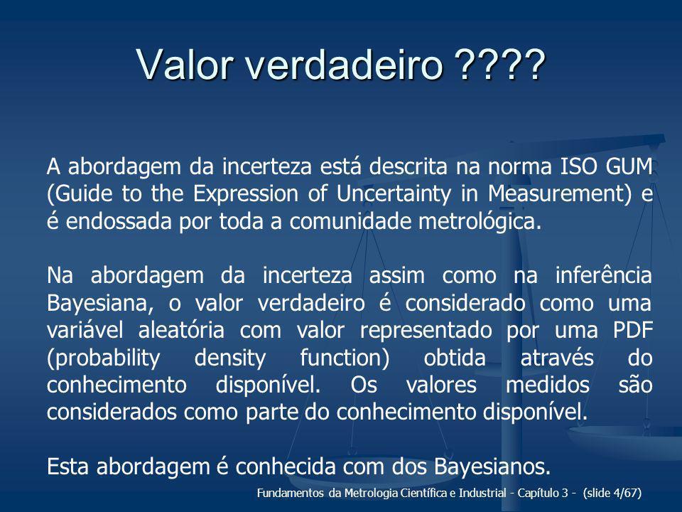 Fundamentos da Metrologia Científica e Industrial - Capítulo 3 - (slide 5/67) Valor verdadeiro ???.