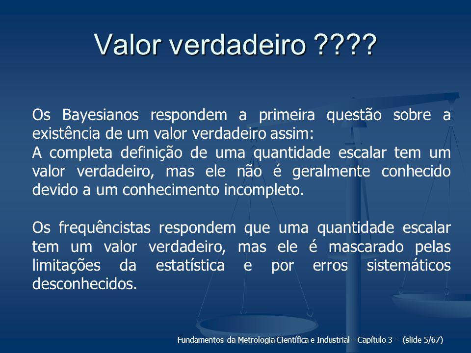 Fundamentos da Metrologia Científica e Industrial - Capítulo 3 - (slide 6/67) Valor verdadeiro ???.
