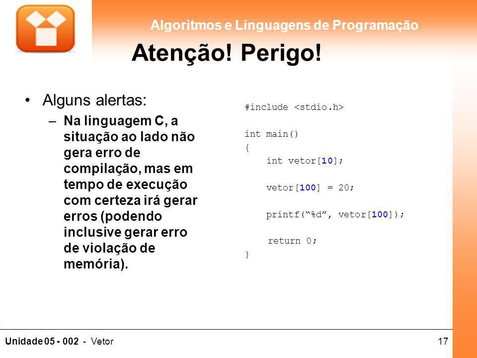 """17Unidade 05 - 002 - Vetor Algoritmos e Linguagens de Programação Atenção! Perigo! #include int main() { int vetor[10]; vetor[100] = 20; printf(""""%d"""","""