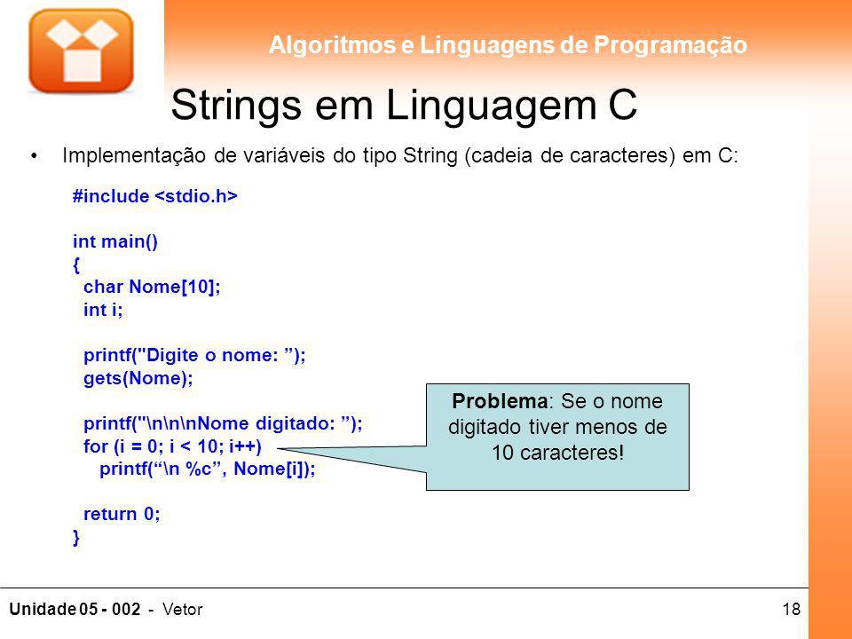 18Unidade 05 - 002 - Vetor Algoritmos e Linguagens de Programação Implementação de variáveis do tipo String (cadeia de caracteres) em C: #include int
