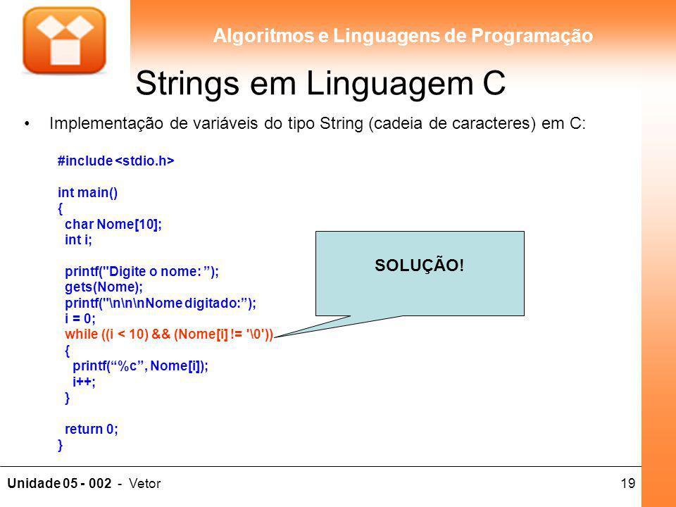 19Unidade 05 - 002 - Vetor Algoritmos e Linguagens de Programação Implementação de variáveis do tipo String (cadeia de caracteres) em C: #include int