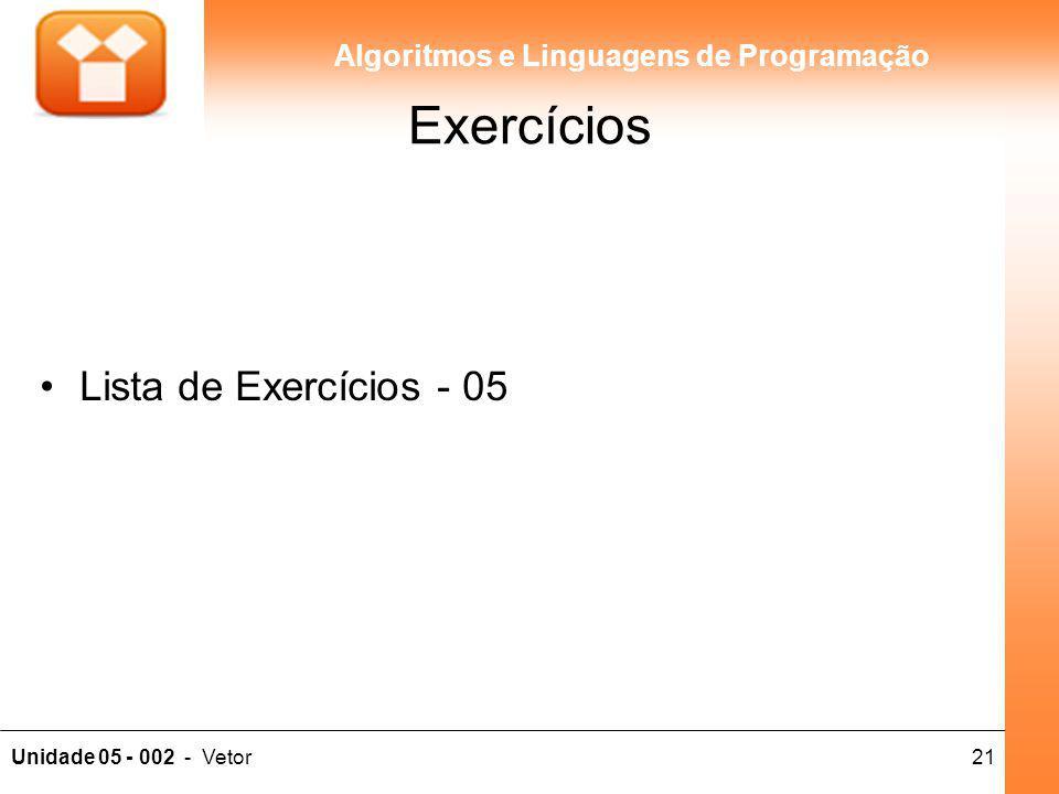 21Unidade 05 - 002 - Vetor Algoritmos e Linguagens de Programação Exercícios Lista de Exercícios - 05