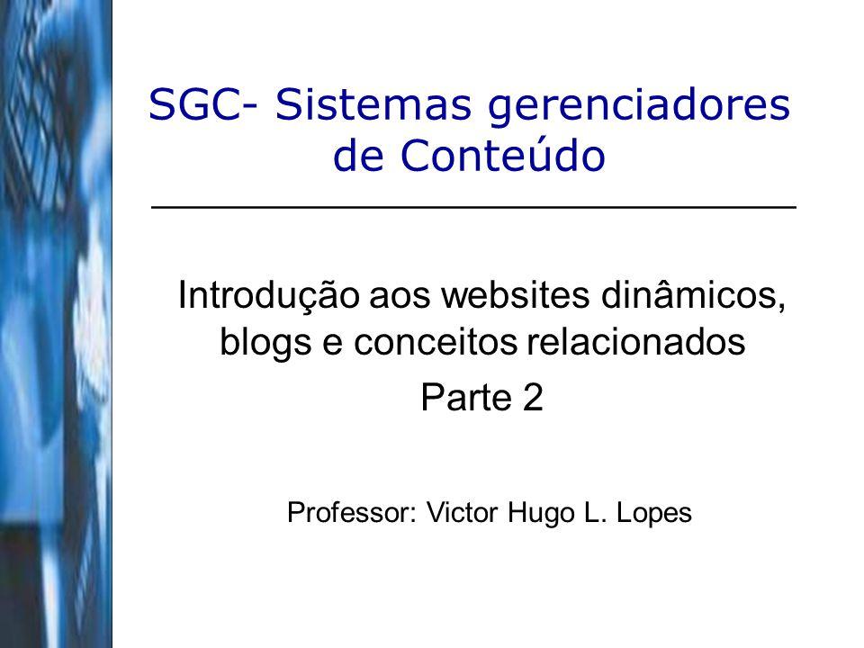 2 SGC- Sistemas gerenciadores de Conteúdo Agenda: --Html5; --Websites estáticos Vs Dinâmicos; --Infraestrutura da web; --Hospedagem; --Domínios, sub-domínios e domínios estacionados; --SEO; – Nomenclaturas da web; – Encapsulamento.