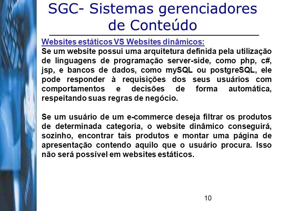 10 SGC- Sistemas gerenciadores de Conteúdo Websites estáticos VS Websites dinâmicos: Se um website possui uma arquitetura definida pela utilização de