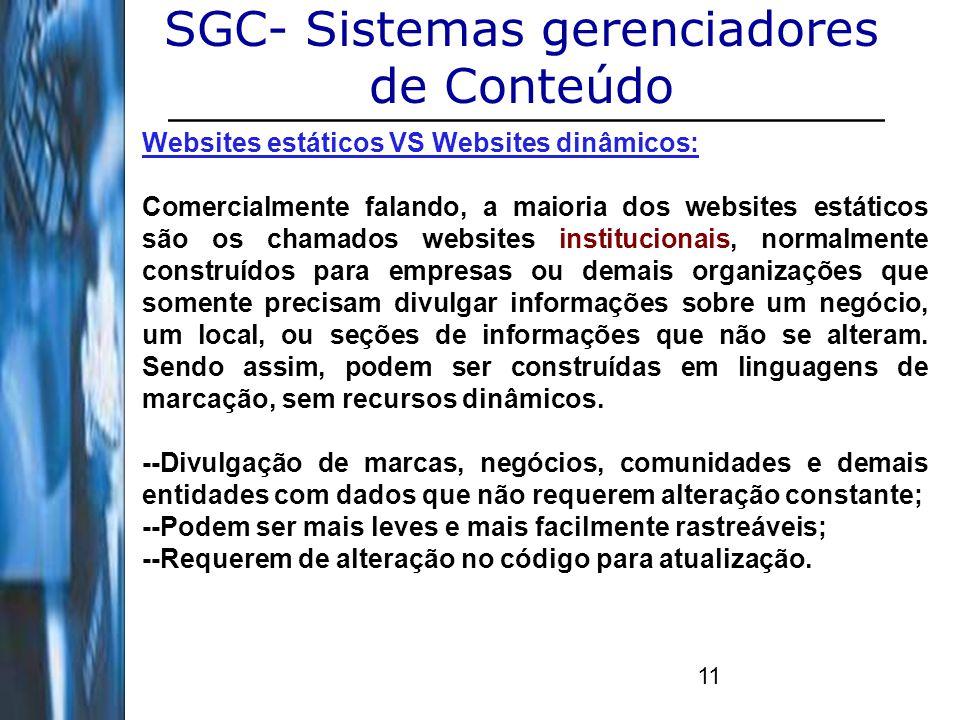 11 SGC- Sistemas gerenciadores de Conteúdo Websites estáticos VS Websites dinâmicos: Comercialmente falando, a maioria dos websites estáticos são os c