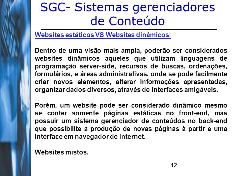 12 SGC- Sistemas gerenciadores de Conteúdo Websites estáticos VS Websites dinâmicos: Dentro de uma visão mais ampla, poderão ser considerados websites