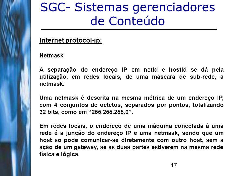 17 SGC- Sistemas gerenciadores de Conteúdo Internet protocol-ip: Netmask A separação do endereço IP em netId e hostId se dá pela utilização, em redes