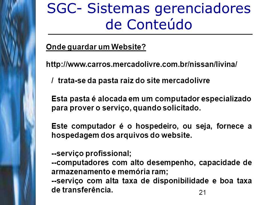 21 SGC- Sistemas gerenciadores de Conteúdo Onde guardar um Website? http://www.carros.mercadolivre.com.br/nissan/livina/ / trata-se da pasta raiz do s