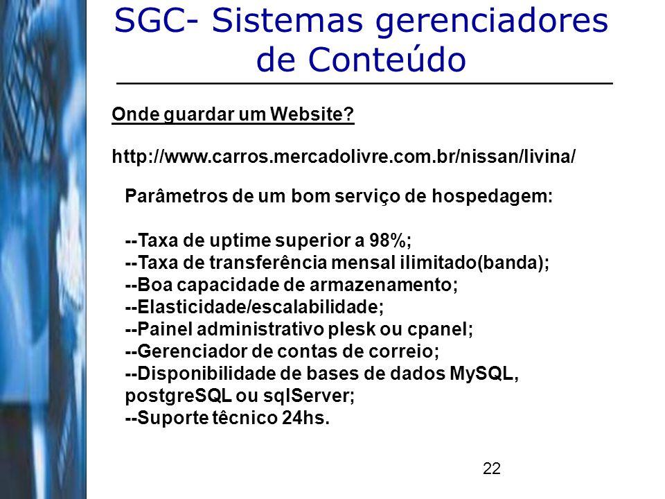 22 SGC- Sistemas gerenciadores de Conteúdo Onde guardar um Website? http://www.carros.mercadolivre.com.br/nissan/livina/ Parâmetros de um bom serviço