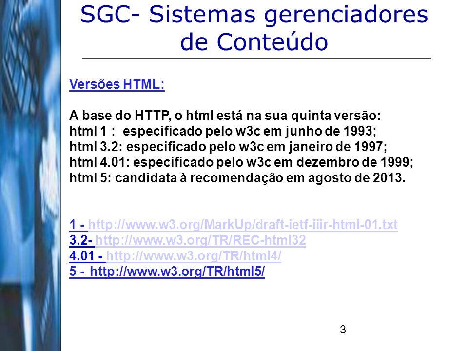 3 SGC- Sistemas gerenciadores de Conteúdo Versões HTML: A base do HTTP, o html está na sua quinta versão: html 1 : especificado pelo w3c em junho de 1