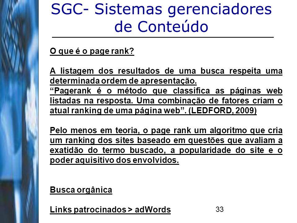 33 SGC- Sistemas gerenciadores de Conteúdo O que é o page rank? A listagem dos resultados de uma busca respeita uma determinada ordem de apresentação.