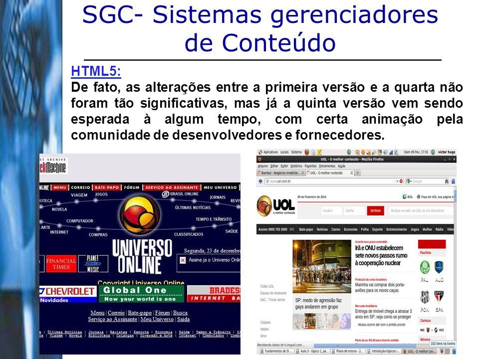 4 SGC- Sistemas gerenciadores de Conteúdo HTML5: De fato, as alterações entre a primeira versão e a quarta não foram tão significativas, mas já a quin