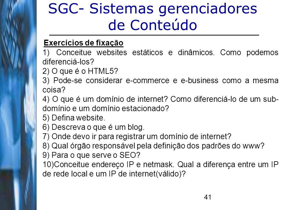 41 SGC- Sistemas gerenciadores de Conteúdo Exercícios de fixação 1)Conceitue websites estáticos e dinâmicos. Como podemos diferenciá-los? 2) O que é o