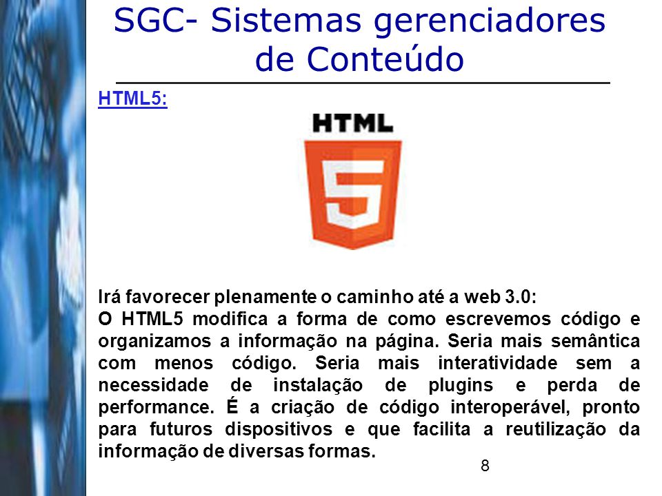 8 SGC- Sistemas gerenciadores de Conteúdo HTML5: Irá favorecer plenamente o caminho até a web 3.0: O HTML5 modifica a forma de como escrevemos código