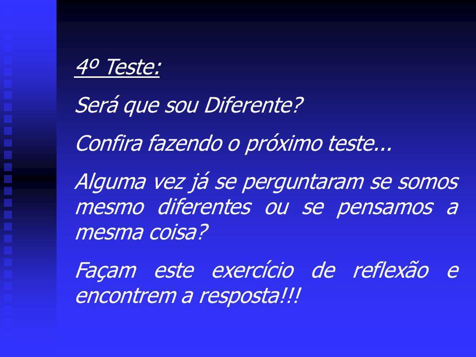 4º Teste: Será que sou Diferente? Confira fazendo o próximo teste... Alguma vez já se perguntaram se somos mesmo diferentes ou se pensamos a mesma coi