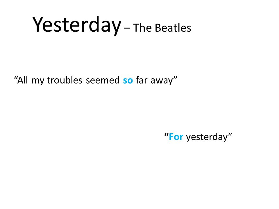"Yesterday – The Beatles ""All my troubles seemed so far away"" ""For yesterday"""