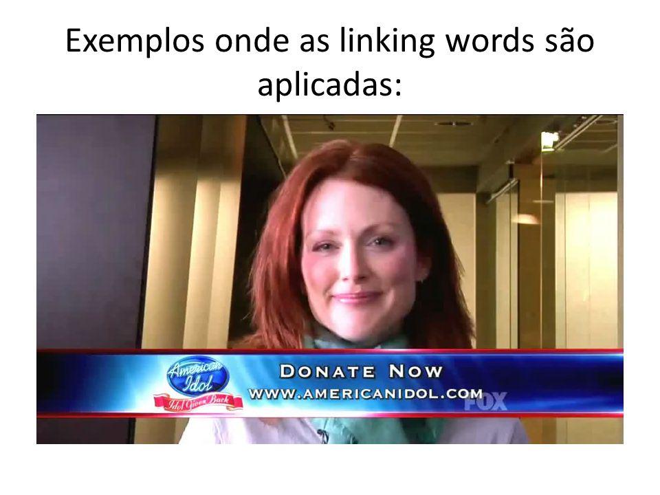 Exemplos onde as linking words são aplicadas: