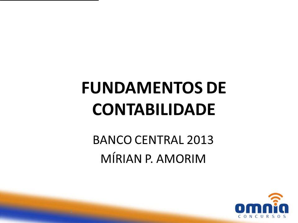 FUNDAMENTOS DE CONTABILIDADE BANCO CENTRAL 2013 MÍRIAN P. AMORIM 1