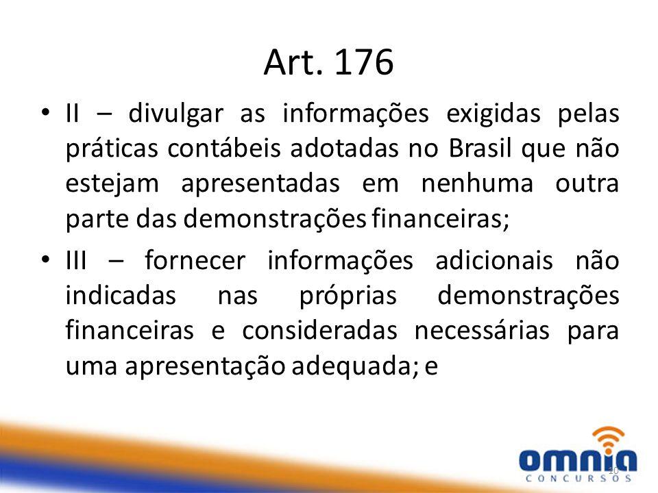 Art. 176 II – divulgar as informações exigidas pelas práticas contábeis adotadas no Brasil que não estejam apresentadas em nenhuma outra parte das dem