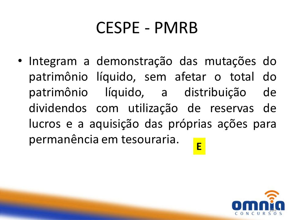 CESPE - PMRB Integram a demonstração das mutações do patrimônio líquido, sem afetar o total do patrimônio líquido, a distribuição de dividendos com utilização de reservas de lucros e a aquisição das próprias ações para permanência em tesouraria.