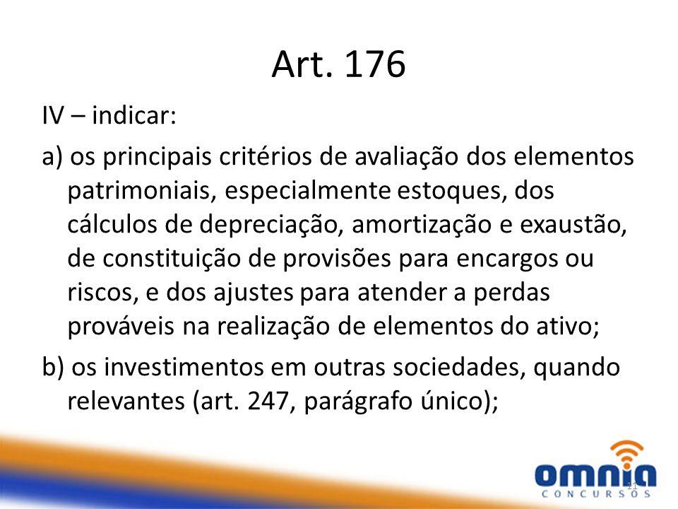 Art. 176 IV – indicar: a) os principais critérios de avaliação dos elementos patrimoniais, especialmente estoques, dos cálculos de depreciação, amorti