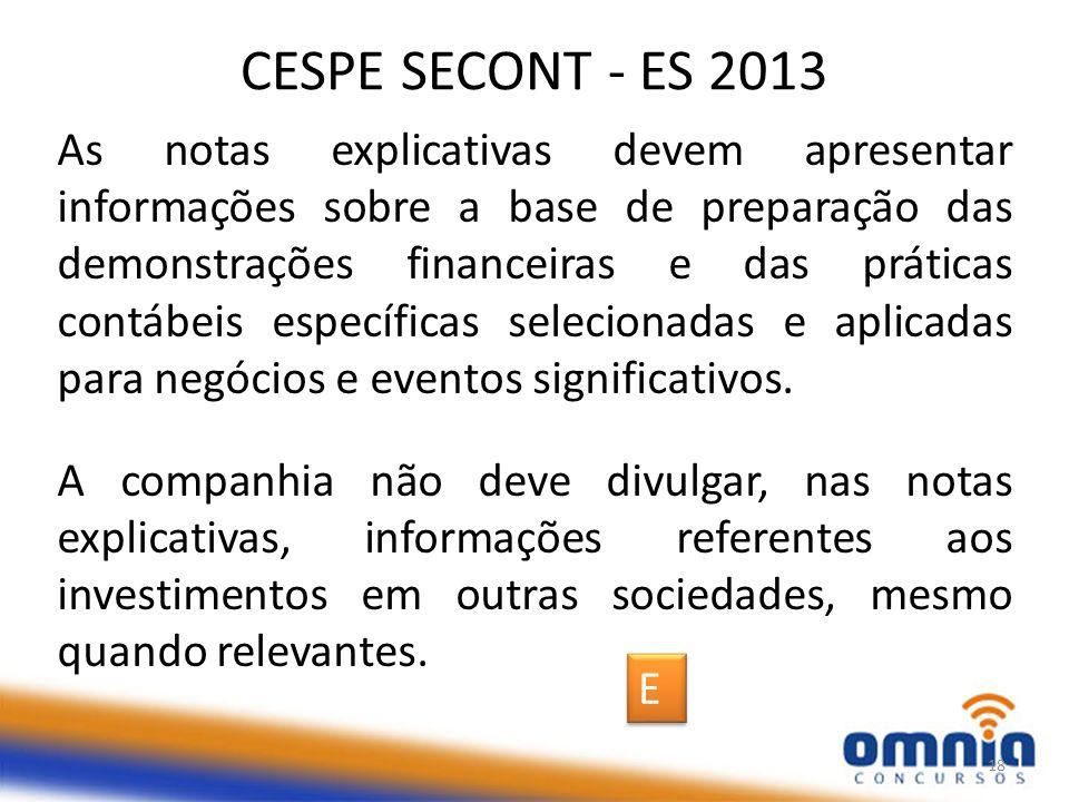 CESPE SECONT - ES 2013 As notas explicativas devem apresentar informações sobre a base de preparação das demonstrações financeiras e das práticas contábeis específicas selecionadas e aplicadas para negócios e eventos significativos.