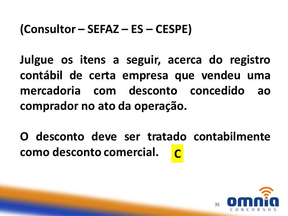(Consultor – SEFAZ – ES – CESPE) Julgue os itens a seguir, acerca do registro contábil de certa empresa que vendeu uma mercadoria com desconto concedido ao comprador no ato da operação.