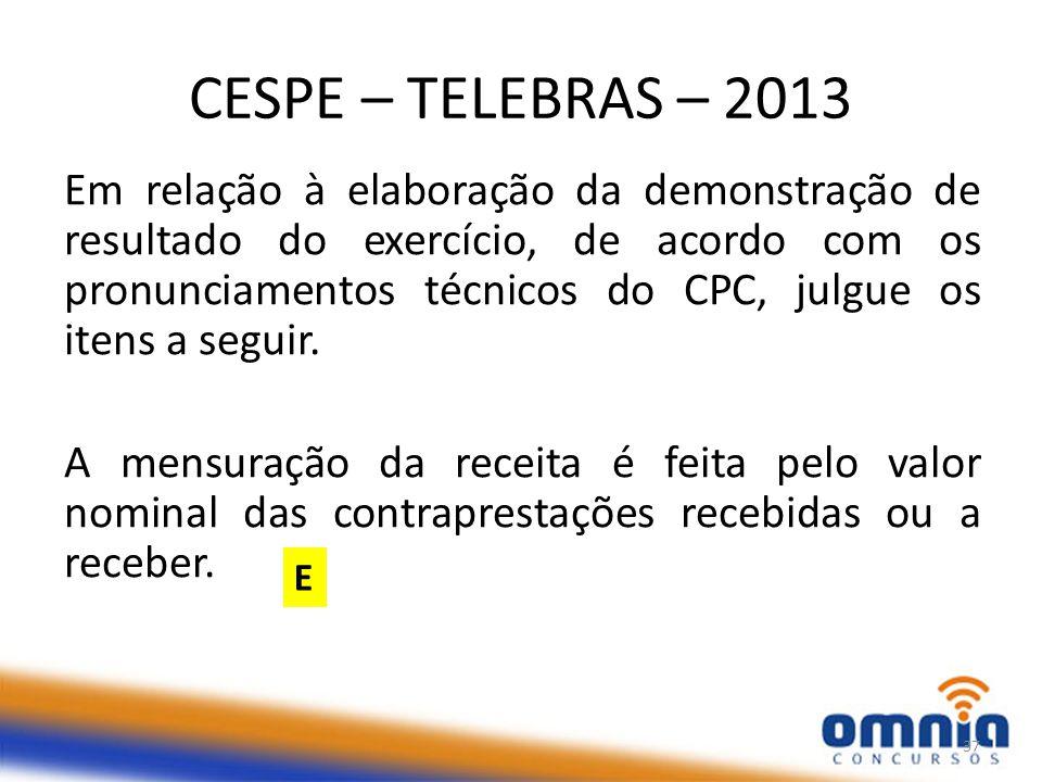 CESPE – TELEBRAS – 2013 Em relação à elaboração da demonstração de resultado do exercício, de acordo com os pronunciamentos técnicos do CPC, julgue os itens a seguir.