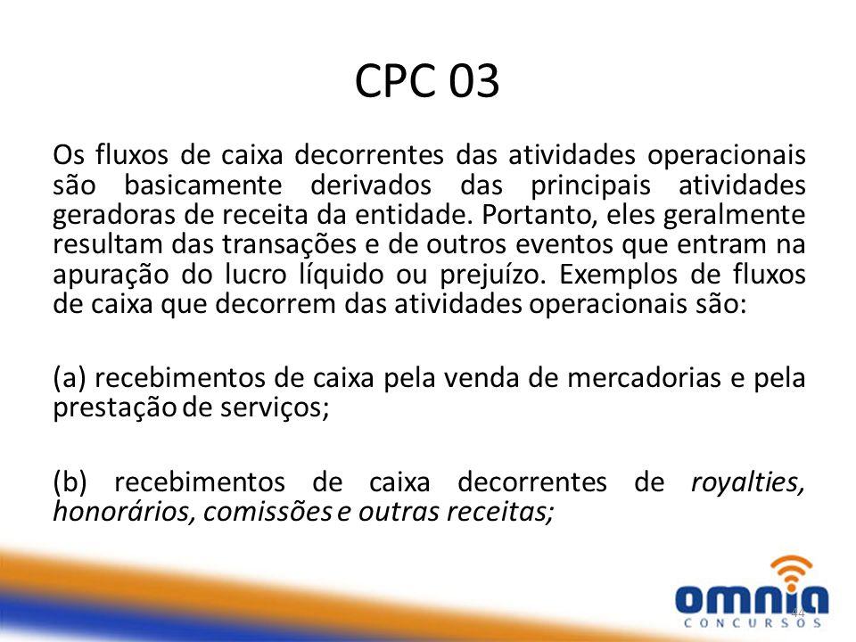 CPC 03 Os fluxos de caixa decorrentes das atividades operacionais são basicamente derivados das principais atividades geradoras de receita da entidade.