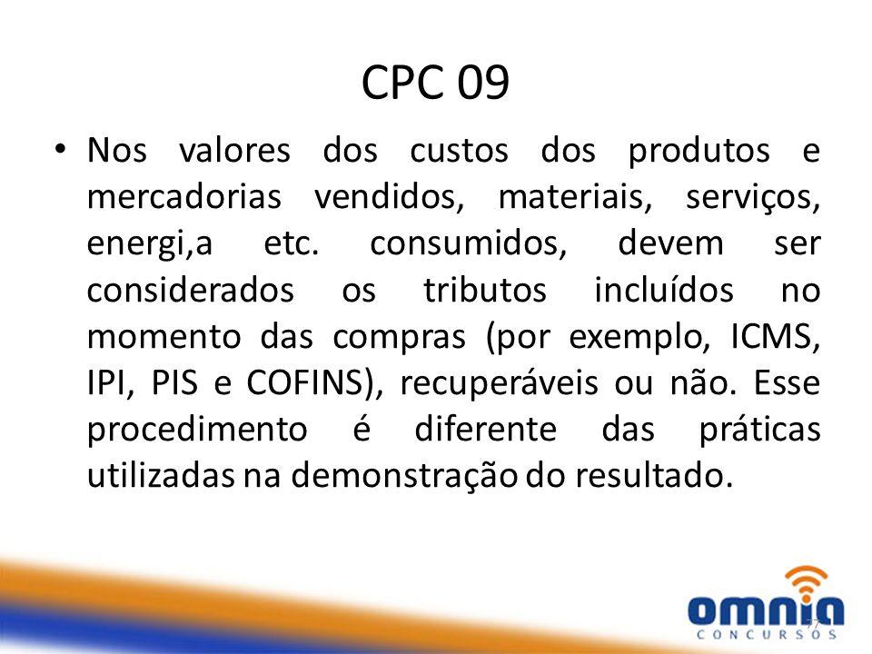 CPC 09 Nos valores dos custos dos produtos e mercadorias vendidos, materiais, serviços, energi,a etc.