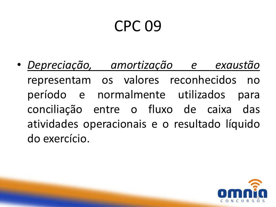 CPC 09 Depreciação, amortização e exaustão representam os valores reconhecidos no período e normalmente utilizados para conciliação entre o fluxo de caixa das atividades operacionais e o resultado líquido do exercício.