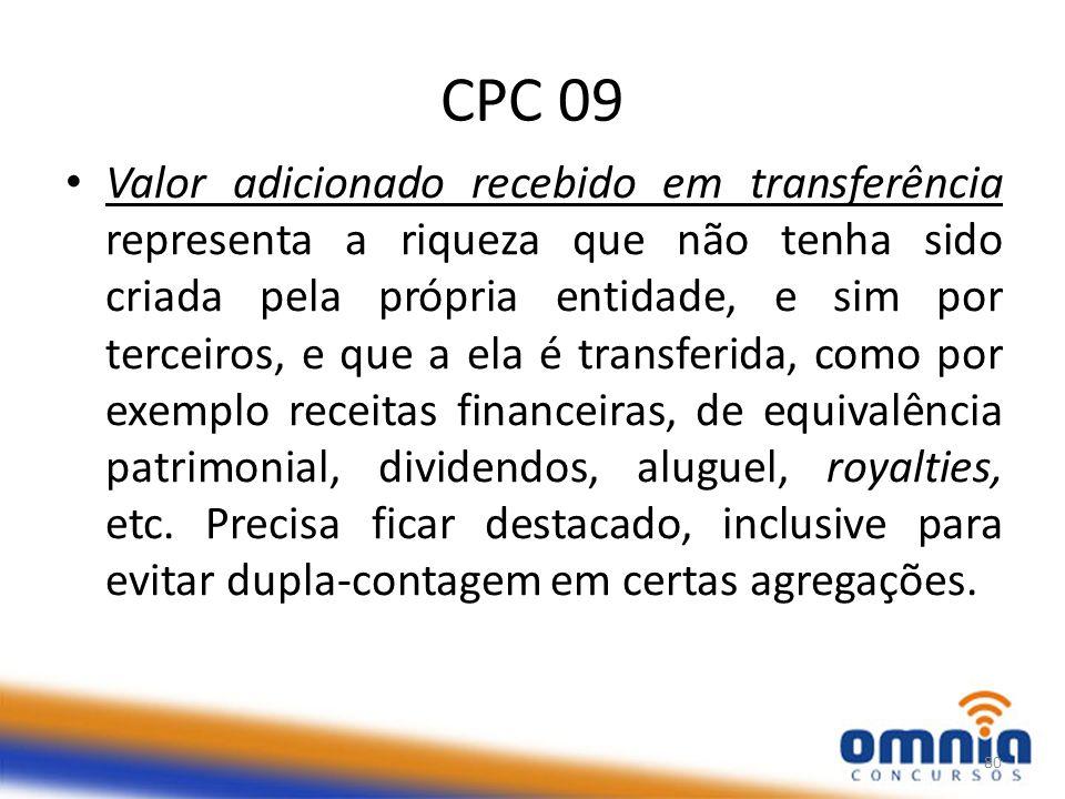 CPC 09 Valor adicionado recebido em transferência representa a riqueza que não tenha sido criada pela própria entidade, e sim por terceiros, e que a ela é transferida, como por exemplo receitas financeiras, de equivalência patrimonial, dividendos, aluguel, royalties, etc.