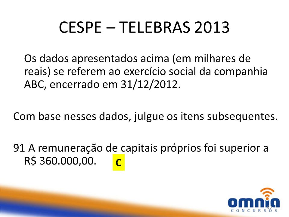 CESPE – TELEBRAS 2013 Os dados apresentados acima (em milhares de reais) se referem ao exercício social da companhia ABC, encerrado em 31/12/2012.