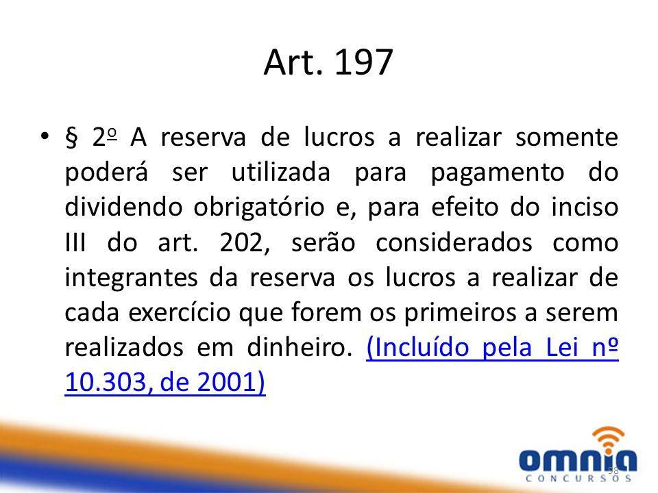 Art. 197 § 2 o A reserva de lucros a realizar somente poderá ser utilizada para pagamento do dividendo obrigatório e, para efeito do inciso III do art