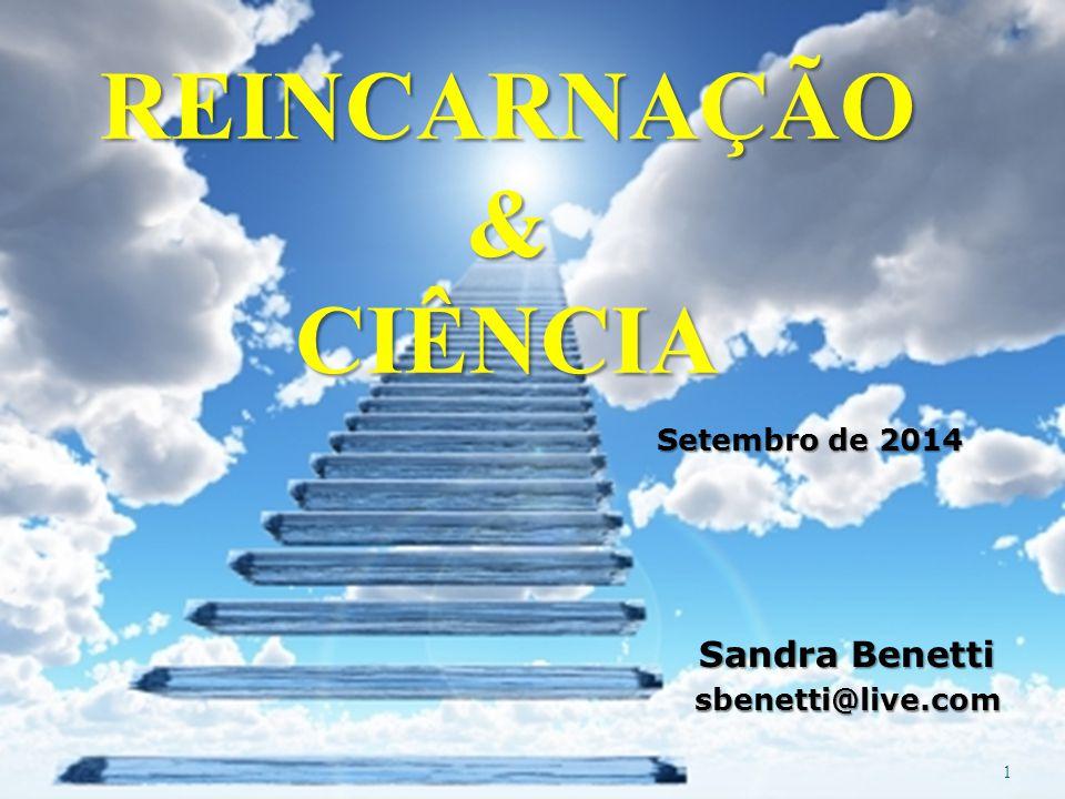 1 de 14 1 REINCARNAÇÃO&CIÊNCIA Setembro de 2014 Sandra Benetti sbenetti@live.com
