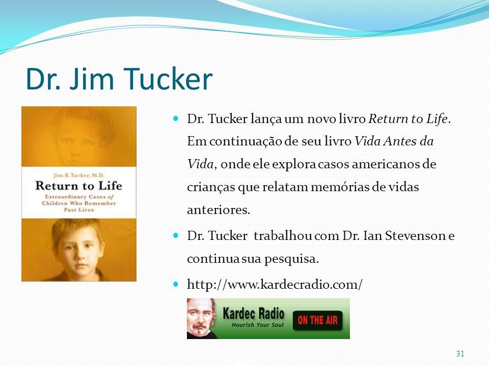 31 de 14 Dr. Jim Tucker Dr. Tucker lança um novo livro Return to Life. Em continuação de seu livro Vida Antes da Vida, onde ele explora casos american