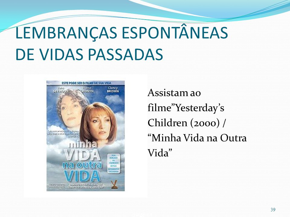 """39 de 14 LEMBRANÇAS ESPONTÂNEAS DE VIDAS PASSADAS Assistam ao filme""""Yesterday's Children (2000) / """"Minha Vida na Outra Vida"""" 39"""