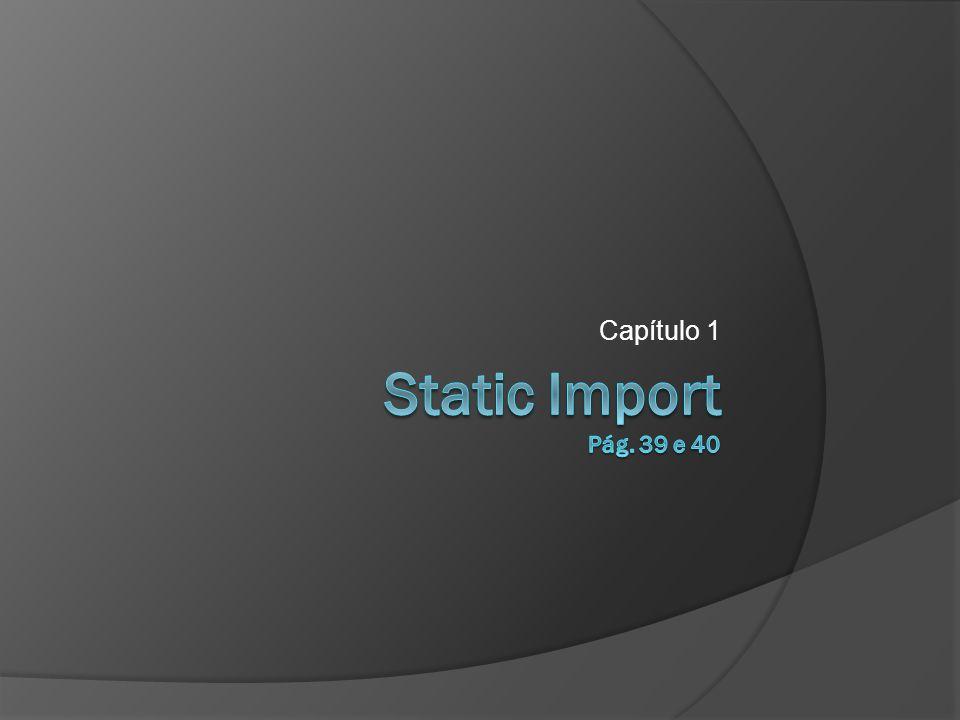 static import  A importação estática pode ser utilizado quando queremos acessar métodos ou atributos estáticos de uma outra classe.
