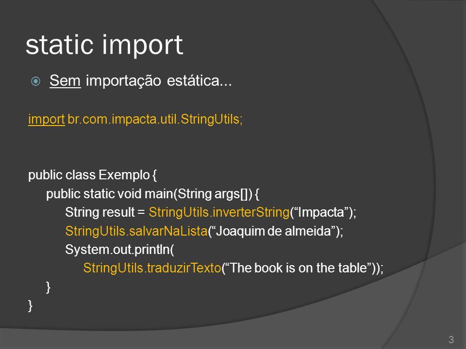 static import  Sem importação estática... import br.com.impacta.util.StringUtils; public class Exemplo { public static void main(String args[]) { Str