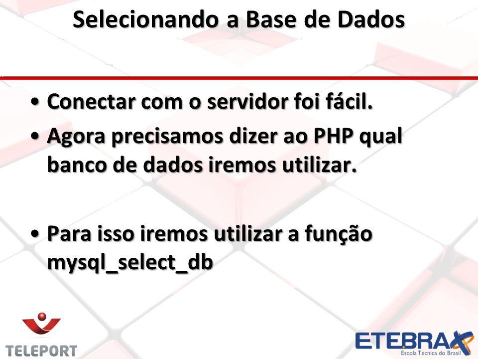 Selecionando a Base de Dados Conectar com o servidor foi fácil.
