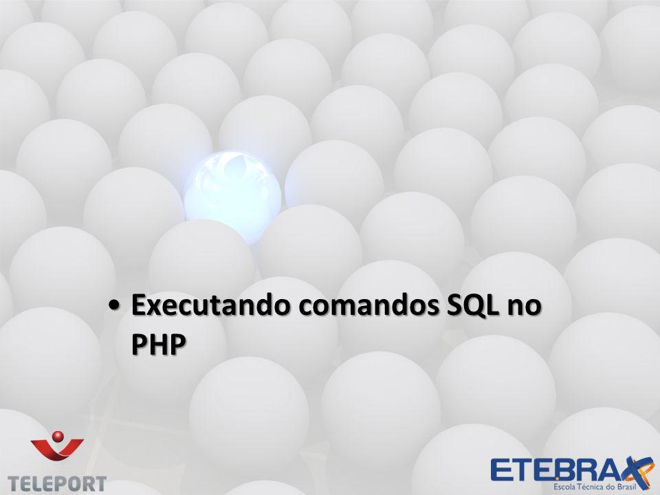 Executando comandos SQL no PHPExecutando comandos SQL no PHP