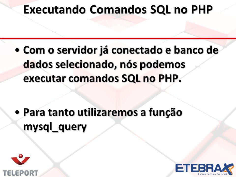 Executando Comandos SQL no PHP Com o servidor já conectado e banco de dados selecionado, nós podemos executar comandos SQL no PHP.