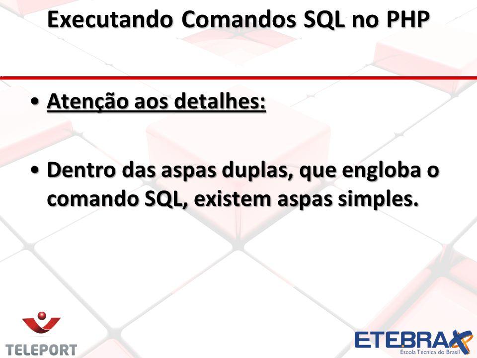 Executando Comandos SQL no PHP Atenção aos detalhes: Dentro das aspas duplas, que engloba o comando SQL, existem aspas simples.