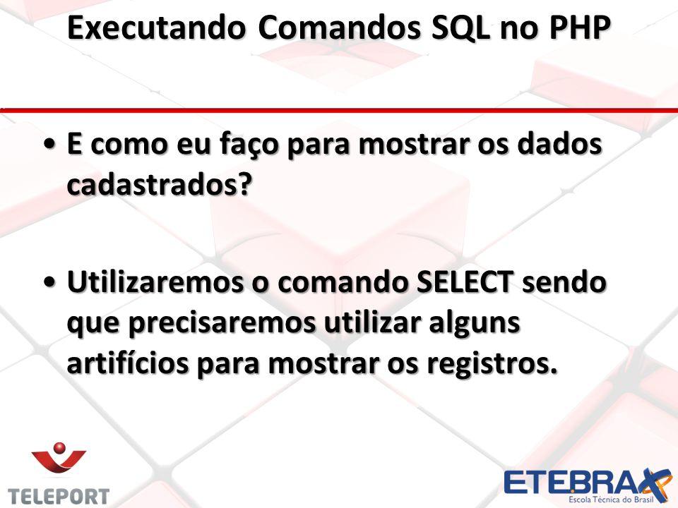 Executando Comandos SQL no PHP E como eu faço para mostrar os dados cadastrados.