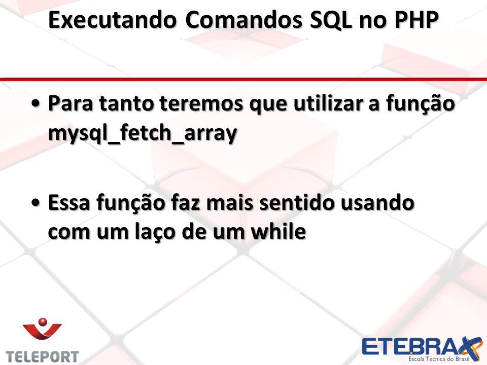 Para tanto teremos que utilizar a função mysql_fetch_arrayPara tanto teremos que utilizar a função mysql_fetch_array Essa função faz mais sentido usando com um laço de um whileEssa função faz mais sentido usando com um laço de um while