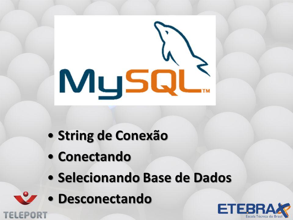 String de ConexãoString de Conexão ConectandoConectando Selecionando Base de DadosSelecionando Base de Dados DesconectandoDesconectando