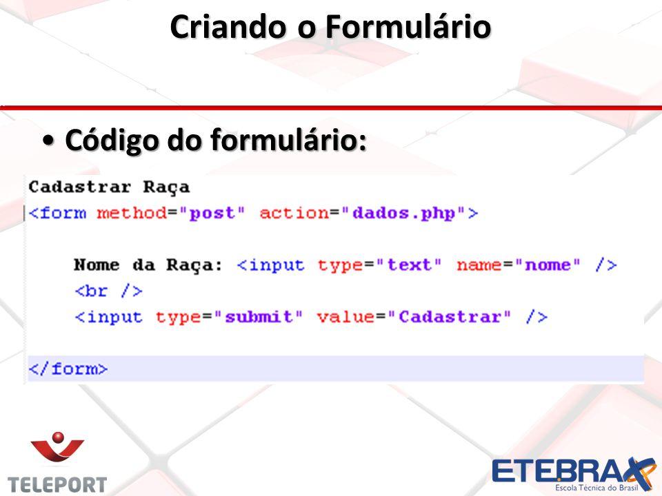 Criando o Formulário Código do formulário:Código do formulário: