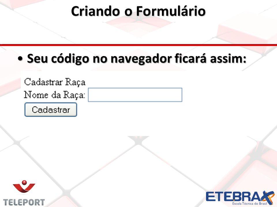 Criando o Formulário Seu código no navegador ficará assim:Seu código no navegador ficará assim: