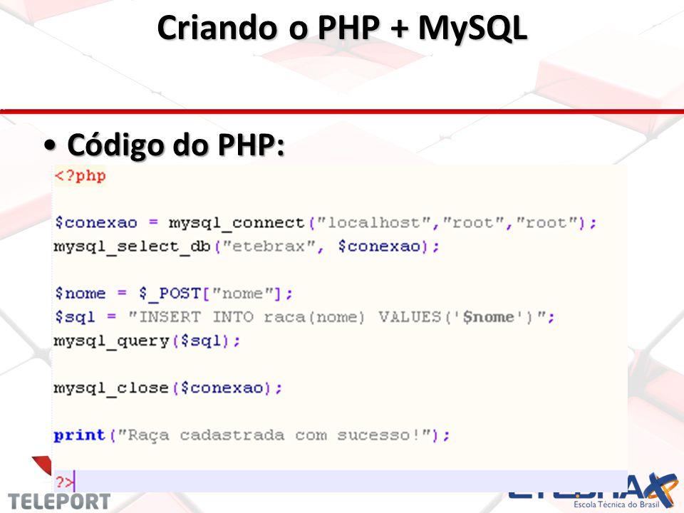 Criando o PHP + MySQL Código do PHP:Código do PHP: