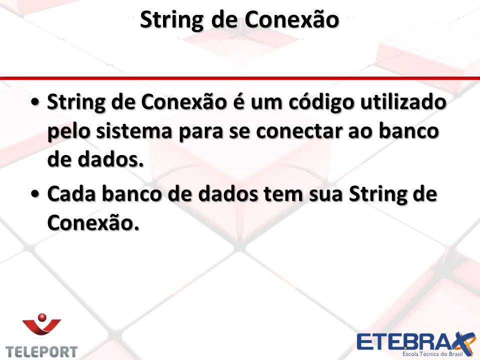 String de Conexão String de Conexão é um código utilizado pelo sistema para se conectar ao banco de dados.